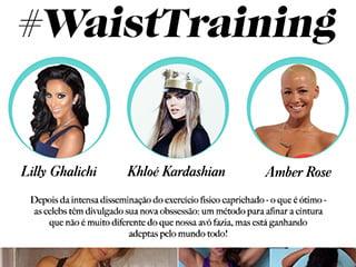 waist training trend tendencia blog de moda oh my closet febre celebridades cintura fina corpo viola corpo ampulheta afinar cintura dica truque