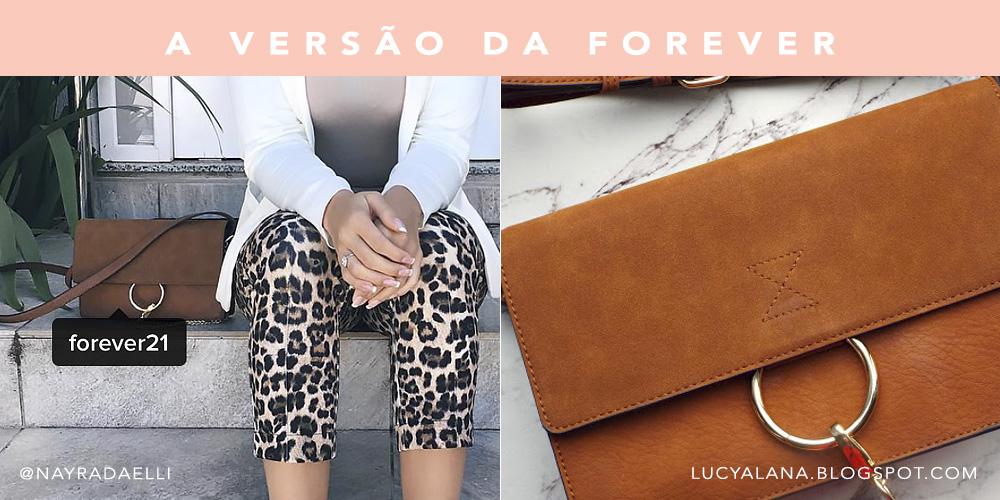 Chloé Faybe bag inspired. Veja onde comprar a bolsa tendência com a Dica do Oh My Closet! Tinha inspired na Forever 21!