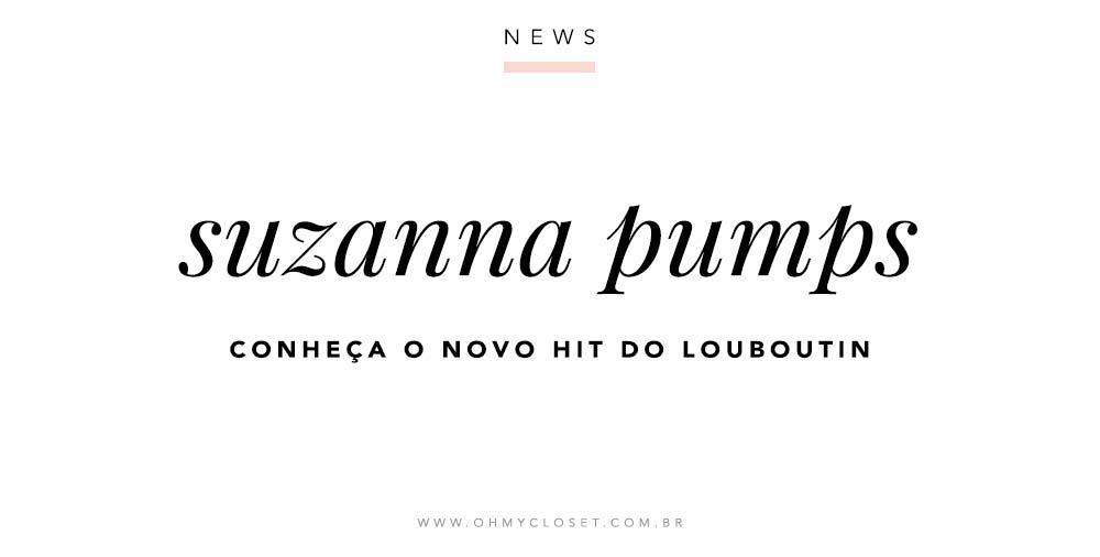 Suzanna Pumps - O Novo Hit do Louboutin